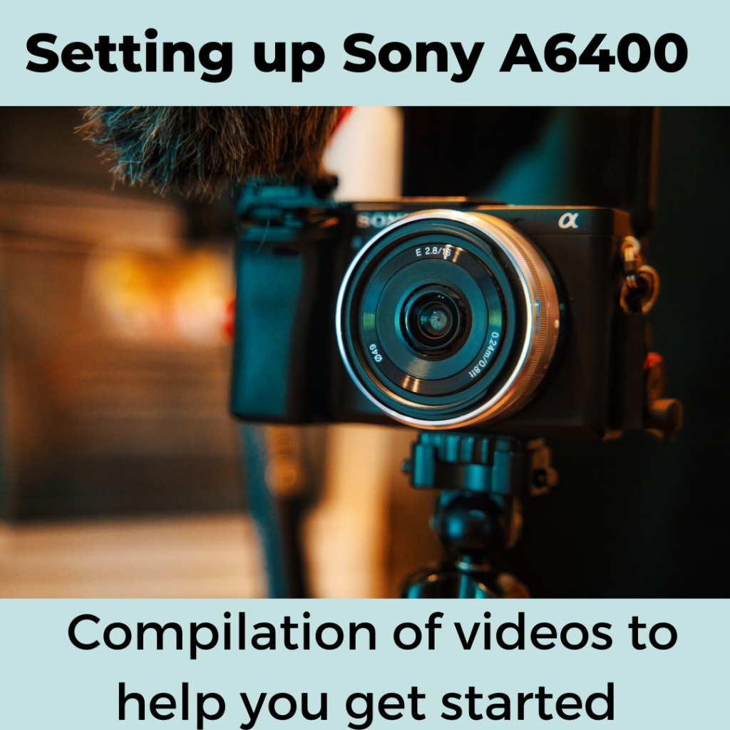 Setting up Sony A6400 - compilation of videos to help you get started