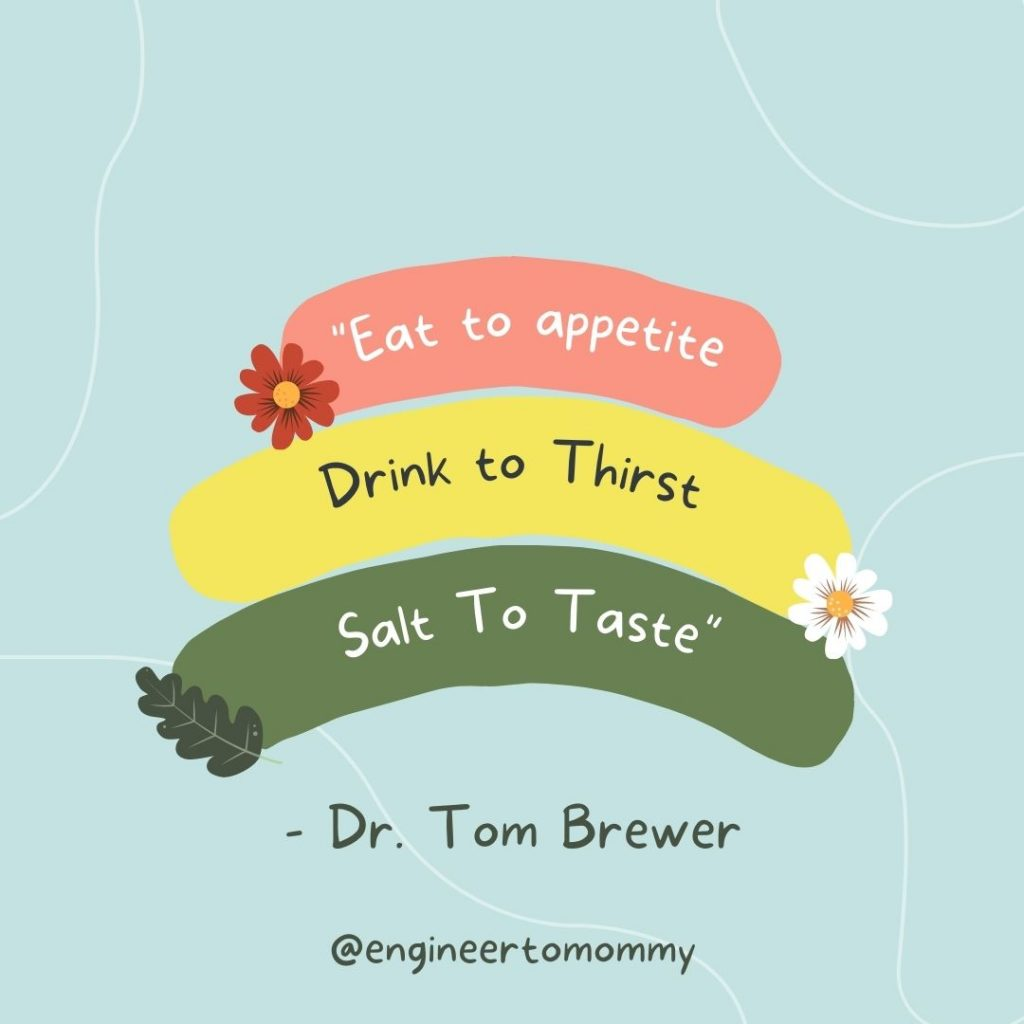 """Dr. Tom Brewer quote - """"Eat to appetite, drink to thirst and salt to taste"""""""
